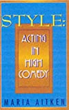 Style: Acting in High Comedy (Applause Acting Series)