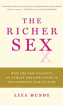 The Richer Sex: How the New Majority of Female Breadwinners Is Transforming Sex, Love and Family by [Mundy, Liza]