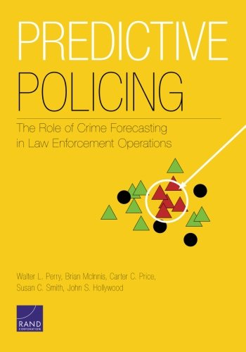 Predictive Policing: The Role of Crime Forecasting in Law Enforcement Operations by RAND Corporation