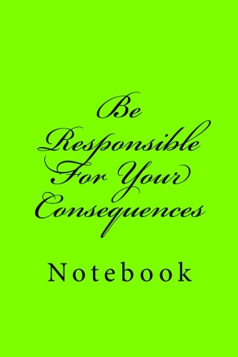 Download Be Responsible For Your Consequences: Notebook, 150 lined pages, softcover, 6 x 9 pdf