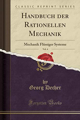 Handbuch der Rationellen Mechanik, Vol. 4: Mechanik Flüssiger Systeme (Classic Reprint) (German - System Rationell