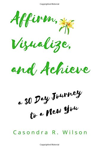 Download Affirm, Visualize and Achieve: a 30 day Journey to a New You pdf epub