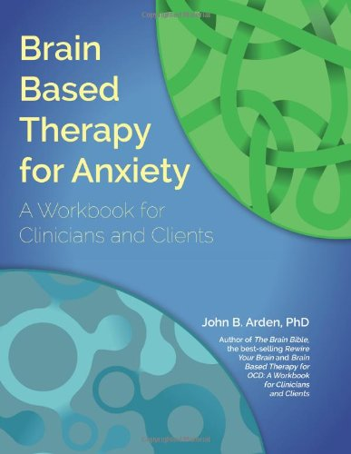 Brain Based Therapy for Anxiety: A Workbook for Clinicians and Clients