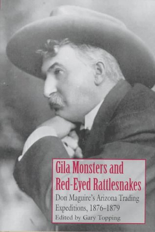 Gila Monsters And Red Eyed Rattlesnakes  Don Maguire's Arizona Trading Expeditions 1876 1879