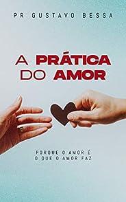 A prática do amor: Porque o amor é o que o amor faz
