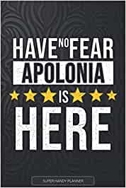 Apolonia: Have No Fear Apolonia Is Here - Custom Named Gift Planner, Calendar, Notebook & Journal For Apolonia
