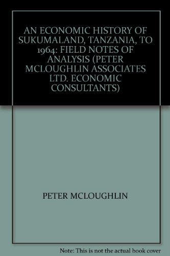 Book cover from AN ECONOMIC HISTORY OF SUKUMALAND, TANZANIA, TO 1964: FIELD NOTES OF ANALYSIS (PETER MCLOUGHLIN ASSOCIATES LTD. ECONOMIC CONSULTANTS)by PETER MCLOUGHLIN