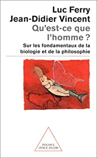 Qu'est-ce que l'homme ? Sur les fondamentaux de la biologie et de la philosophie par Luc Ferry