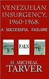Venezuelan Insurgency, 1960-1968, H. Michael Tarver, 1401004512