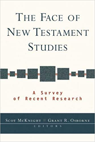 The Face of New Testament Studies: A Survey of Recent Research by Scot McKnight and Grant R. Osborne (Illustrated, 16 Jul 2004)