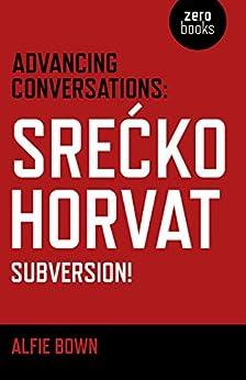 Advancing Conversations: Srecko Horvat - Subversion! by [Horvat, Srećko, Bown, Alfie]