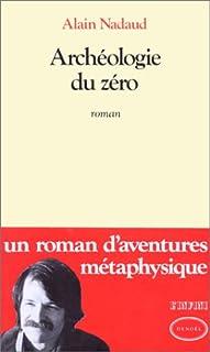 Archéologie du zéro : roman