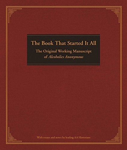 The Book That Started It All: The Original Working Manuscript of Alcoholics Anonymous -