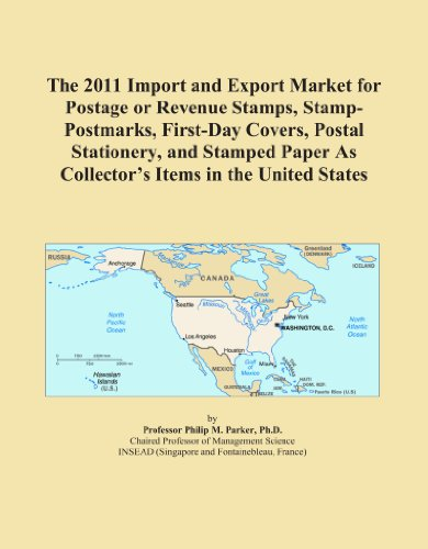 The 2011 Import and Export Market for Postage or Revenue Stamps, Stamp-Postmarks, First-Day Covers, Postal Stationery, and Stamped Paper As Collector's Items in the United States
