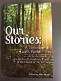 img - for Our Stories: A Testimony to God's Faithfulness (as told by the people of the Western Pennsylvania District of the Church of the Brethren) book / textbook / text book