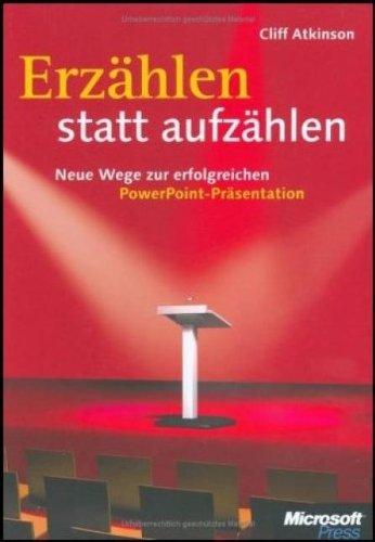 Erzählen statt aufzählen: Neue Wege zur erfolgreichen PowerPoint-Präsentation Gebundenes Buch – 10. Oktober 2005 Cliff Atkinson Microsoft 3860639994 MAK_new_usd__9783860639993