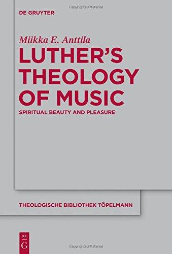 Luthers Theology of Music (Theologische Bibliothek Topelmann)