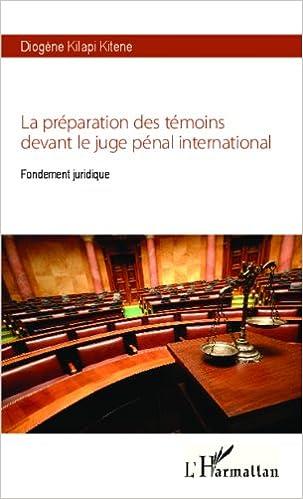 Lire en ligne Preparation des Témoins Devant le Juge Penal International Fondement Juridique epub, pdf