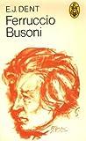 Ferruccio Busoni, Edward Dent, 0903873028