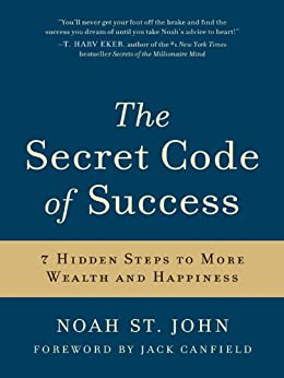 The Secret Code of Success: 7 Hidden Steps to More Wealth and Happiness by [St. John, Noah]