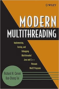 Modern Multithreading: Implementing, Testing, and Debugging Multithreaded Java and C++/Pthreads/Win32 Programs