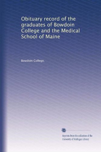 Obituary record of the graduates of Bowdoin College and the Medical School of Maine (Volume 4)