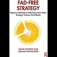 Fad-Free Strategy: Rigorous Methods to Help Executives Make Strategic Choices Confidently (English Edition)