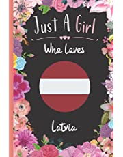 Just A Girl Who Loves Latvia: Wide Ruled Notebook Gift For Latvia Travelers / Citizens - Perfect Notebook Gift For Girls- 6 x 9 Inches - 120 Pages - Latvia Traveling Notebook