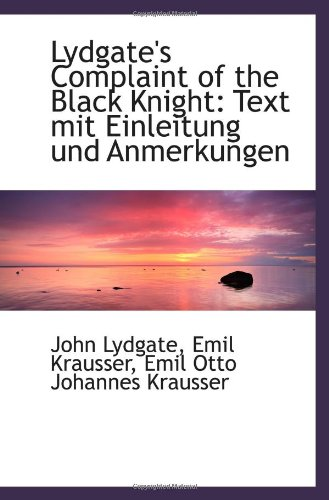 Read Online Lydgate's Complaint of the Black Knight: Text mit Einleitung und Anmerkungen PDF