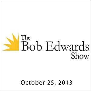 The Bob Edwards Show, Ray Suarez and Doyle McManus, October 25, 2013 Radio/TV Program