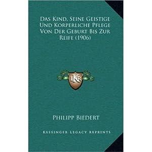 Das Kind, Seine Geistige Und Korperliche Pflege Von Der Geburt Bis Zur Reife (1906) (Hardback)(German) - Common