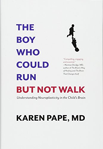 Pdf Medical Books The Boy Who Could Run But Not Walk: Understanding Neuroplasticity in the Child's Brain