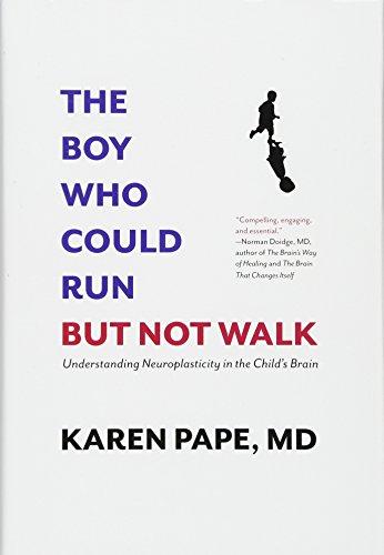 The Boy Who Could Run But Not Walk: Understanding Neuroplasticity in the Child's - Karen Walk