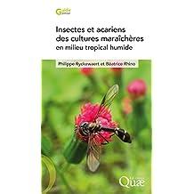 Insectes et acariens des cultures maraîchères en milieu tropical humide: Reconnaissance, bioécologie et gestion agro-écologique (Guide pratique) (French Edition)