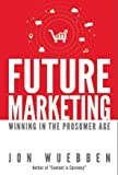 Future Marketing: Winning in the Prosumer Age