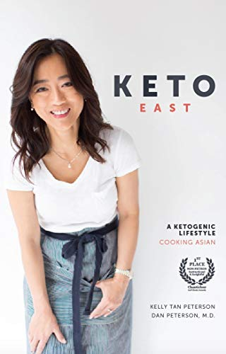 KETO EAST: A Ketogenic Lifestyle Cooking Asian by Kelly Tan Peterson, Dan Peterson