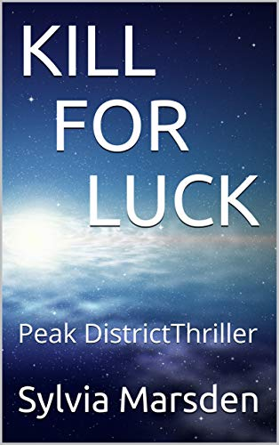 KILL FOR LUCK: Peak District Crime Thriller (DCI Forbes Book 4) by [Marsden, Sylvia]
