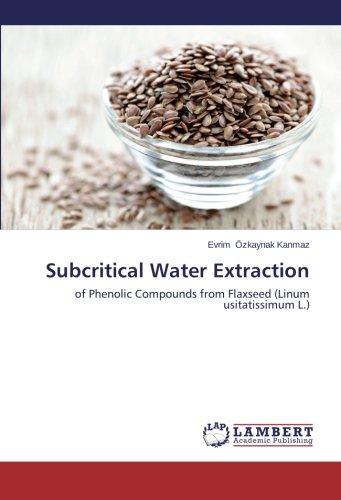 Subcritical Water Extraction: of Phenolic Compounds from Flaxseed (Linum usitatissimum L.) (Linum Usitatissimum Seed)