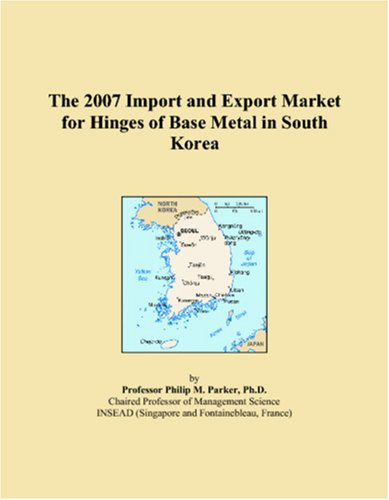 Read Online The 2007 Import and Export Market for Hinges of Base Metal in South Korea pdf