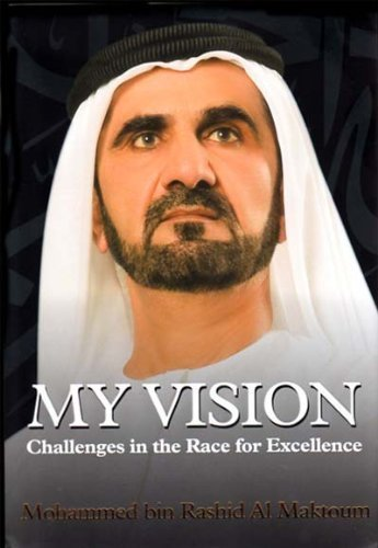 My Vision: Challenges in the Race for Excellence by HH Sheikh Mohammed bin Rashid Al Maktoum (2012) Hardcover (Hh Sheikh Mohammed Bin Rashid Al Maktoum)