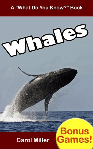 (WHALES: A Kids Book About Whales, for Ages 7-12, Includes Bonus Games About Whales (What Do You Know About? Books 3))