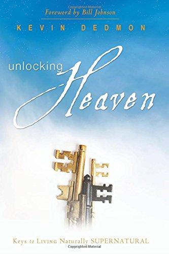 Unlocking Heaven Living Naturally Supernatural