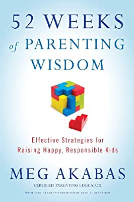 52 Weeks Of Parenting Wisdom Effective Strategies For Raising Happy Responsible Kids by Parenting Solutions Press