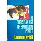 The Christian Use of Emotional Power, H. Norman Wright, 080070679X