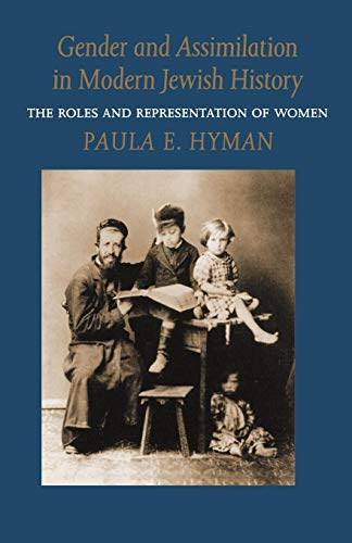 Gender and Assimilation in Modern Jewish History: The Roles and Representation of Women (Samuel and Althea Stroum Lectures in Jewish Studies)