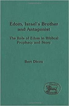 Edom, Israel's Brother and Antagonist: Obadiah and the Other Oracles Against Edom and the Jacob-Esau Stories in Genesis 25-36 (Journal for the Study of the Old Testament Supplement)