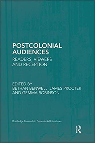 Postcolonial Audiences: Readers, Viewers and Reception (Routledge Research in Postcolonial Literatures)