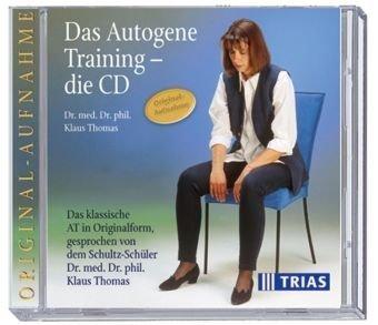 Das Autogene Training - die CD: Das klassische AT in Originalform, gesprochen von dem Schultz-Schüler Dr. med. Dr. phil. Klaus Thomas