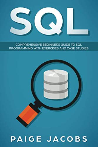 SQL: Comprehensive Beginners Guide to SQL Programming with Exercises and Case Studies (Sql Server Best Practices)