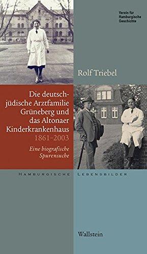 Die deutsch-jüdische Arztfamilie Grüneberg und das Altonaer Kinderkrankenhaus 1861-2003: Eine biografische Spurensuche